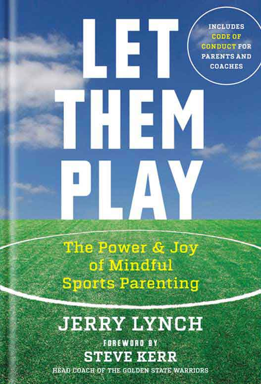 Let Them Play: The Power and Joy of Mindful Parenting, by Dr. Jerry Lynch